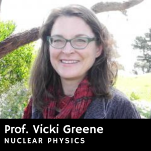 Prof. Vicki Greene, nuclear physics