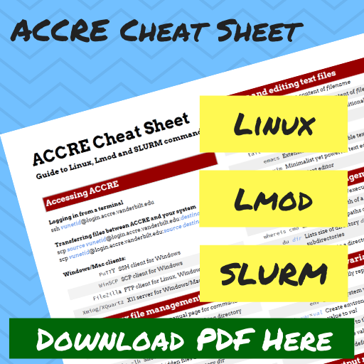 ACCRE Cheat Sheet: Guide to Linux, Lmod, and SLURM commands. Click here to download.
