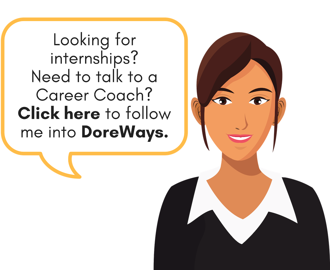 Looking for internships? Need to talk to a Career Coach? Click here to follow me into DoreWays.