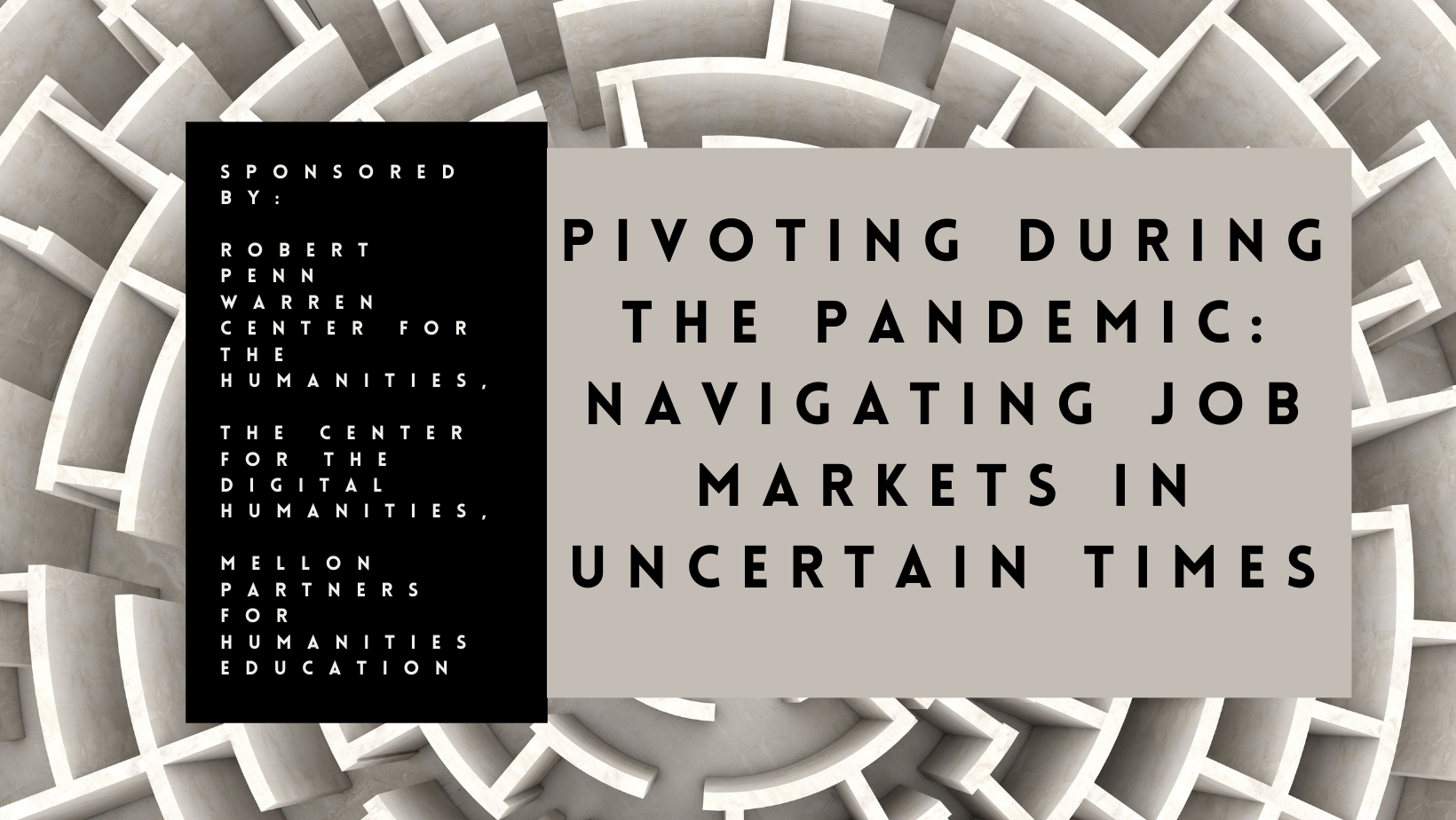 grey and white maze background text reads pivoting in the pandemic: navigating job markets in uncertain times sponsored by RPW, DH Center, and Mellon Education Partners