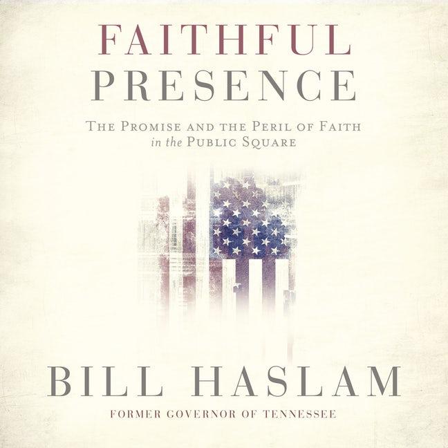 Book Cover: Faithful Presence by Bill Haslam