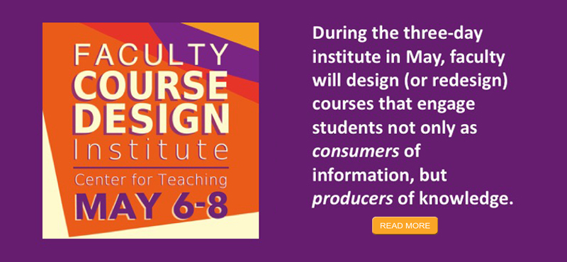 "<small>The CFT Course Design Institute on the theme of ""Students as Producers"" helps faculty design courses that engage students as producers of knowledge. Application deadline March 19th."