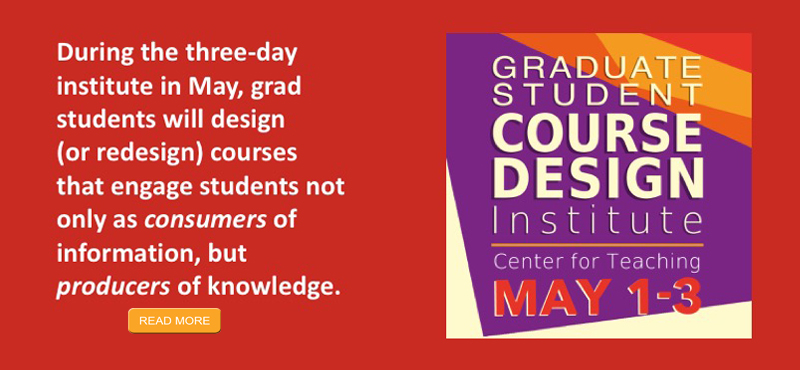 """Students as Producers"" Course Design Institutes for Faculty and Graduate Students"