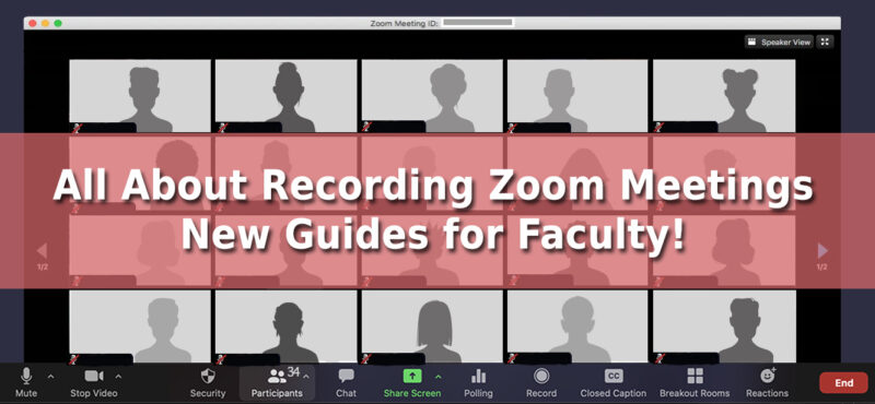 All About Recording Zoom Meetings – New Guides for Faculty!