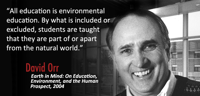 """All education is environmental education. By what is included or excluded, students are taught that they are part of or apart from the natural world"""
