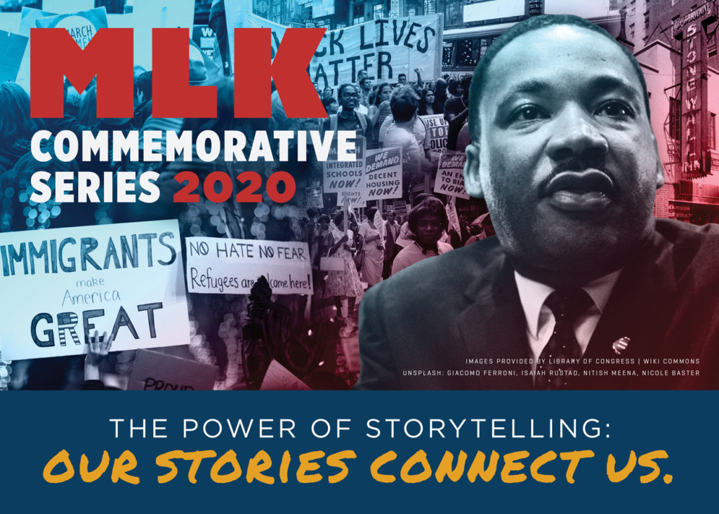 "MLK Commemorative Series 2020. ""The Power of Storytelling: Our Stories Connect Us."" (images provided by Library of Congress, wiki commons, Unsplash: Giacomo Ferroni, Isaiah Rustad, Nitish Meena, Nicole Baster"