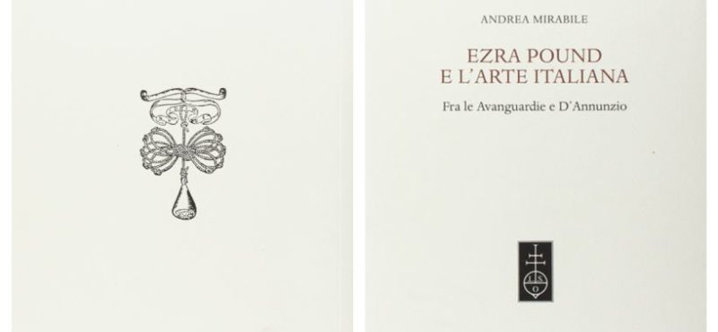Congratulations to Andrea Mirabile on his new book: Ezra Pound e l'arte italiana. Fra le Avanguardie e D'Annunzio