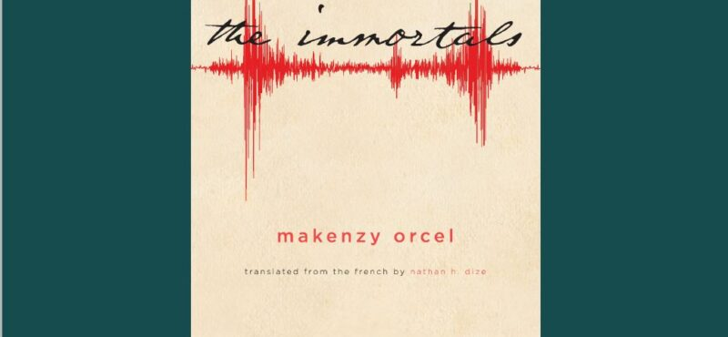Zoom conversation: Makenzy Orcel, author of The Immortals, and Nathan Dize discuss the book & future of Haitian literature