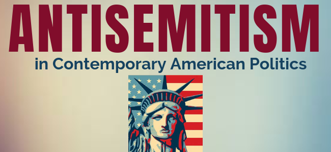 Watch and Learn: Antisemitism in Contemporary American Politics