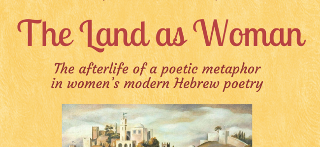 "JS Lecture Series: Chana Kronfeld, ""The Land as Woman: The Afterlife of a Poetic Metaphor in Women's Modern Hebrew Poetry"""