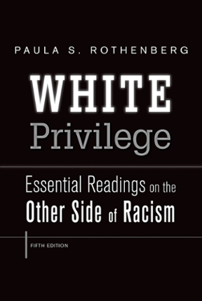 White Privilege: Essential Readings on the Other Side of Racism by Paula S. Rothenberg